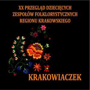 """""""Krakowiaczek"""" – XX Przegląd Dziecięcych Zespołów Folklorystycznych Regionu Krakowskiego"""